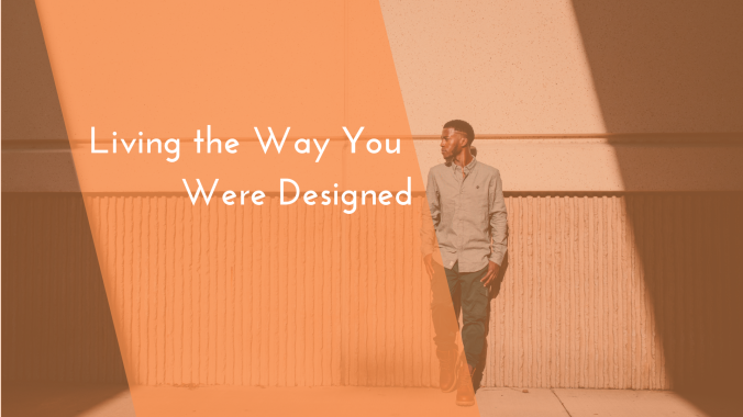 Living the Way You Were Designed