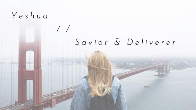 Yeshua _ _ Savior & Deliverer